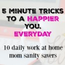 5 minute tricks to a happier you. Everyday. (10 daily work at home mom sanity savers)