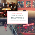 How to explore downtown Milwaukee