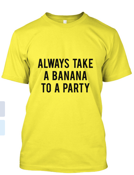 Always Take a Banana to a Party Tee