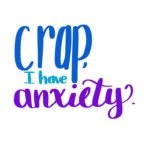 Crap, I have Anxiety
