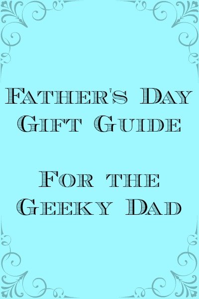 Geeky Dad Father's Day Gift Guide - The Domestic Geek Blog