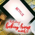 Holiday Baking Binge Watch on Netflix