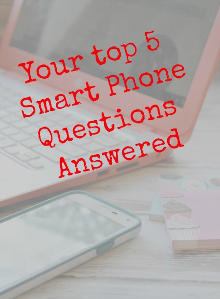 Your top 5 smartphone questions answered!