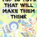 Top 10 Toys that will make them think. The geeky kid gift guide.